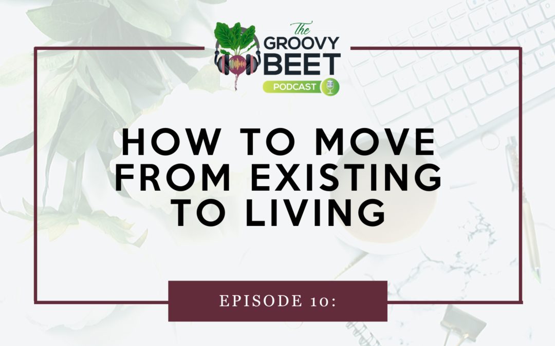 How to Move from Existing to Living