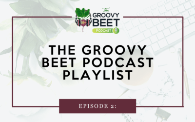 The Groovy Beet Podcast Playlist