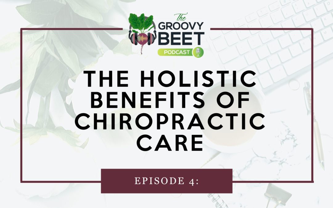 The Holistic Benefits of Chiropractic Care